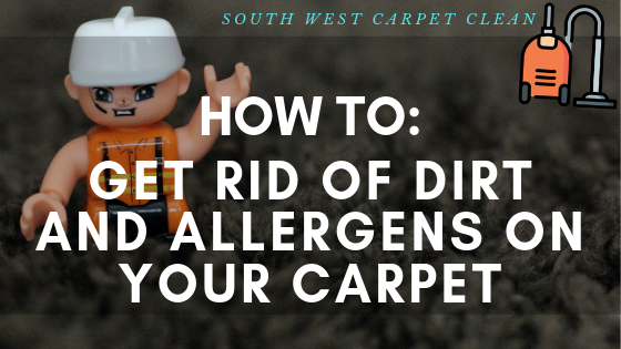 South West Carpet Clean - How to get rid of dirt and allergens on your carpet